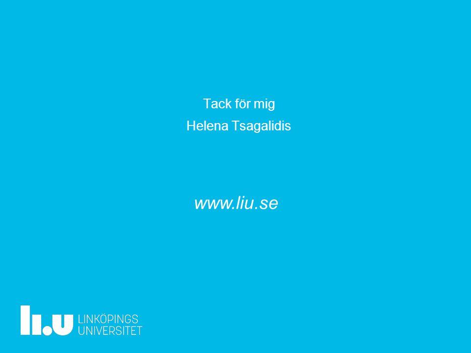 www.liu.se Tack för mig Helena Tsagalidis
