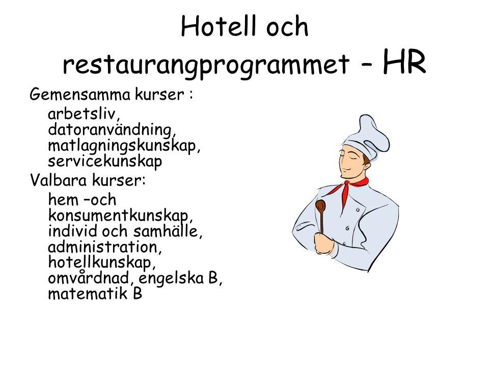 Hotell och restaurangprogrammet – HR Gemensamma kurser : arbetsliv, datoranvändning, matlagningskunskap, servicekunskap Valbara kurser: hem –och konsumentkunskap, individ och samhälle, administration, hotellkunskap, omvårdnad, engelska B, matematik B