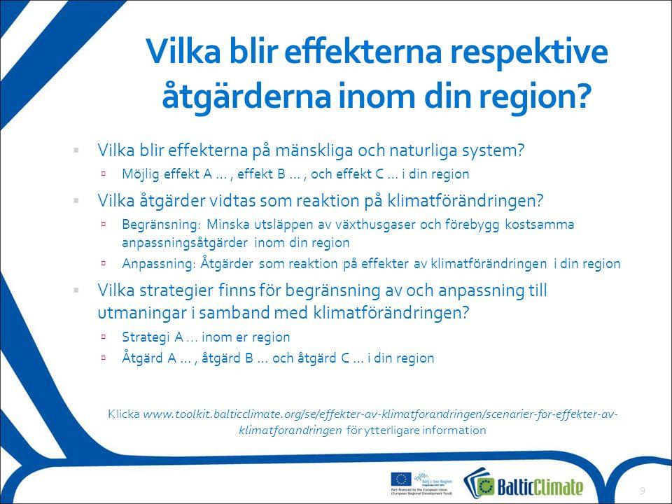 10 Workshop för att fastställa utmaningar och möjligheter Klicka www.toolkit.balticclimate.org/se/foretagare/utmaningar-och-mojligheter-for- naringslivet för ytterligare information Syfte: Att göra företag och företagsrelaterade organ inom regionen delaktiga i diskussionen och besluten om åtgärder för begränsning och anpassning.