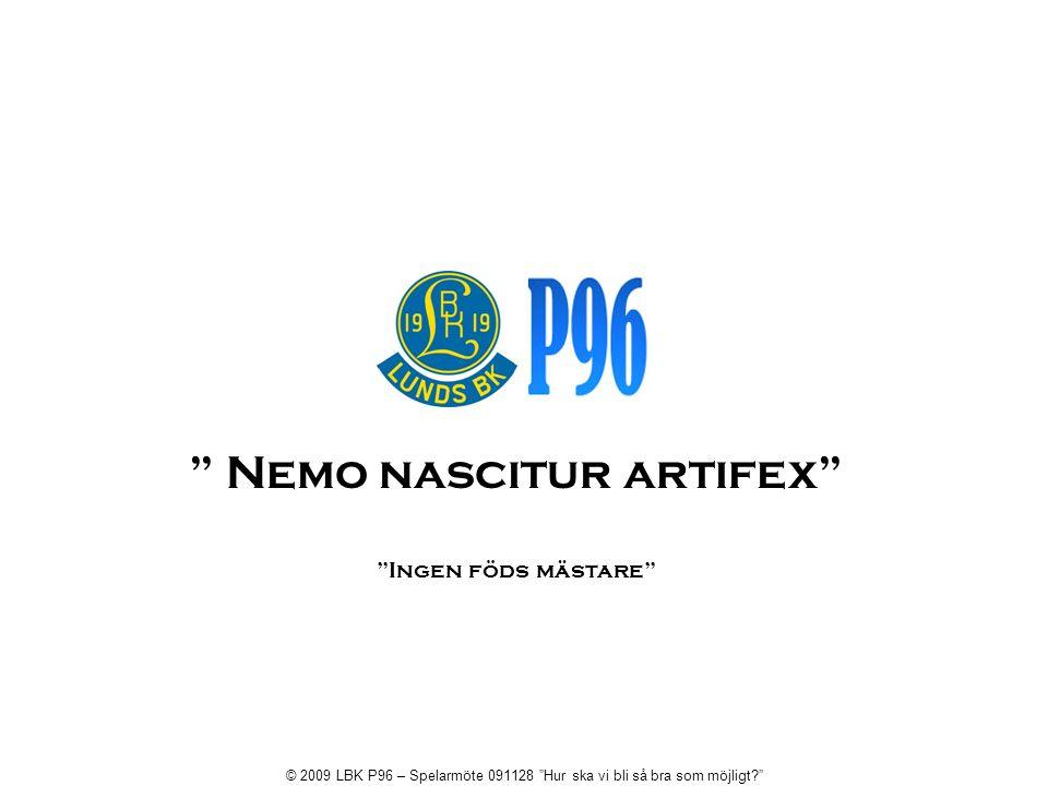 Nemo nascitur artifex Ingen föds mästare © 2009 LBK P96 – Spelarmöte 091128 Hur ska vi bli så bra som möjligt