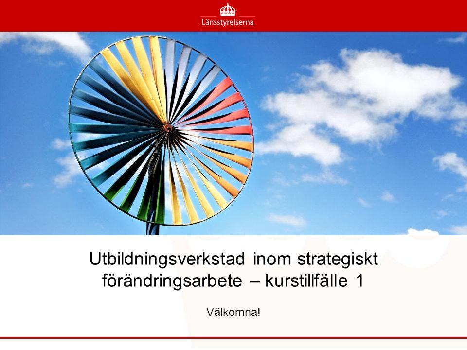Utbildningsverkstad inom strategiskt förändringsarbete – kurstillfälle 1 Välkomna!