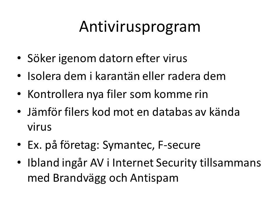 Antivirusprogram Söker igenom datorn efter virus Isolera dem i karantän eller radera dem Kontrollera nya filer som komme rin Jämför filers kod mot en databas av kända virus Ex.