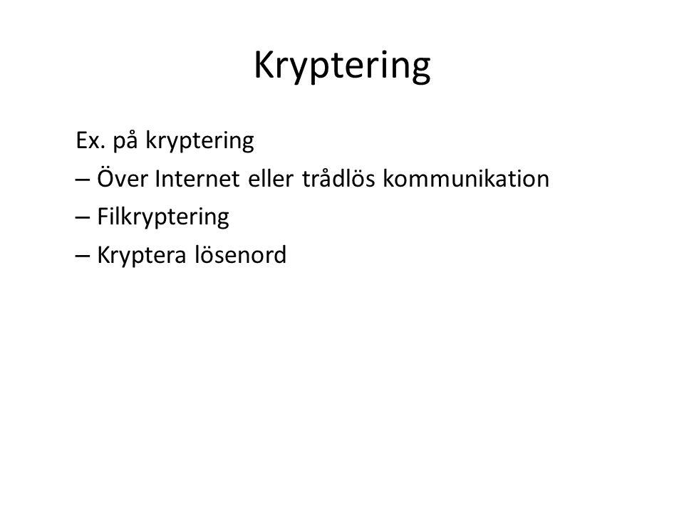 Hur funkar kryptering Sändaren kodar och förvanskar info innan den skickas Mottagaren kan dekryptera info (avkoda) för att få tillbaka infon Ex på kryptering – Substitionskrypto (mycket enkel) – Byter nyckel efter varje användning (WWII, Eniac, datorns ursprung, Alan Turning)
