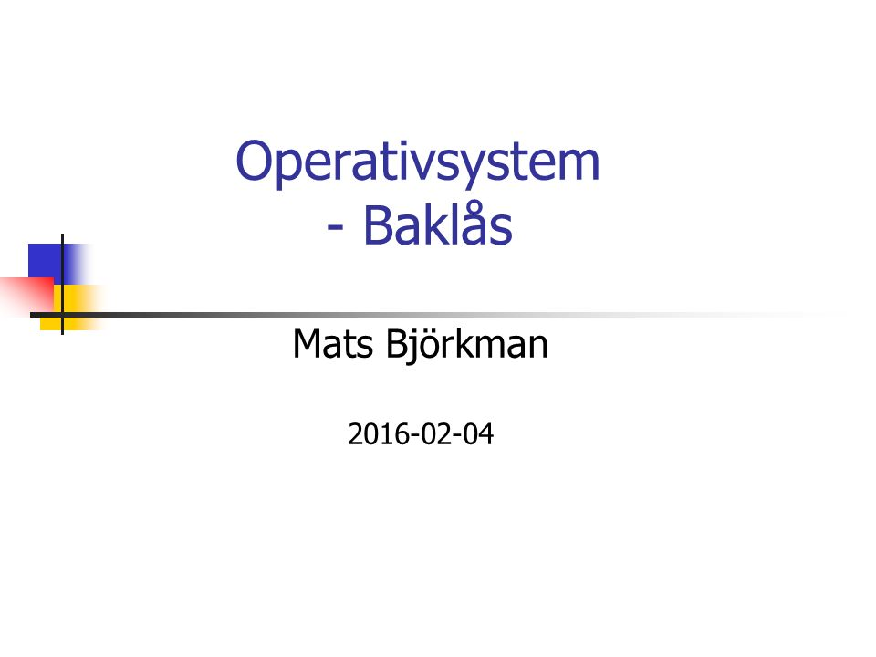 Operativsystem - Baklås Mats Björkman 2016-02-04