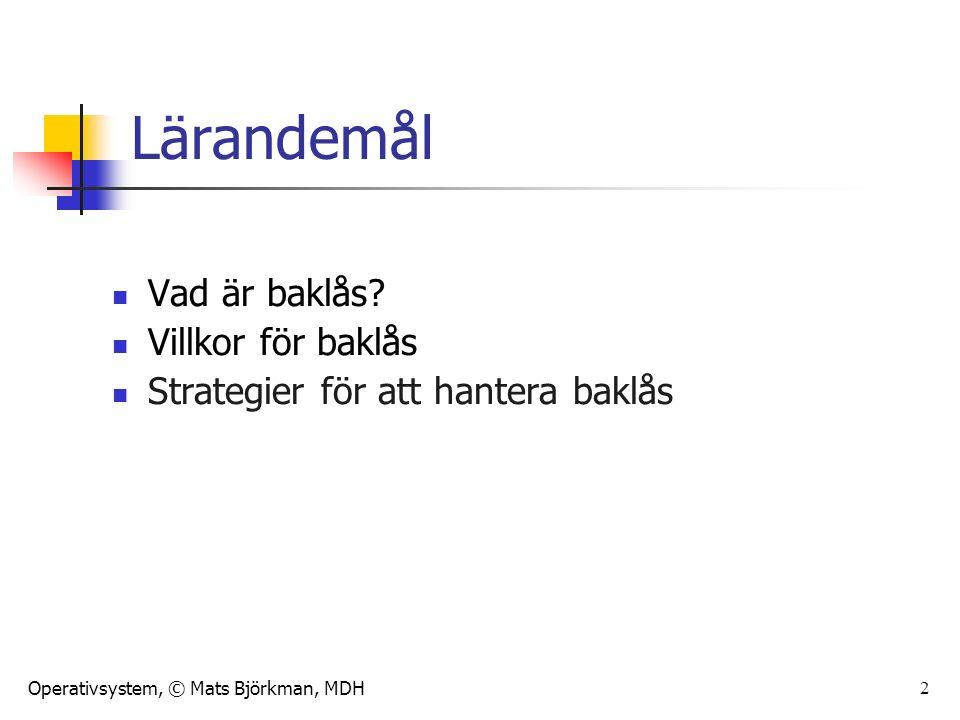 Operativsystem, © Mats Björkman, MDH 2 Lärandemål Vad är baklås.