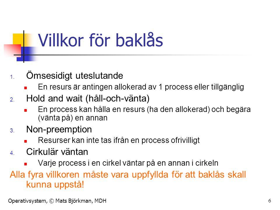 Operativsystem, © Mats Björkman, MDH 27 Filosofernas återkomst Summa summarum: OS:et hanterar sällan baklås Alltså: Du som programmerare behöver hantera dem.