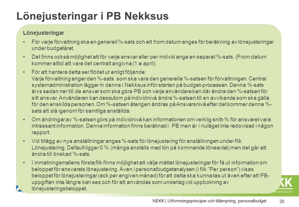Lönejusteringar i PB Nekksus Lönejusteringar För varje förvaltning ska en generell %-sats och ett from datum anges för beräkning av lönejusteringar under budgetåret.