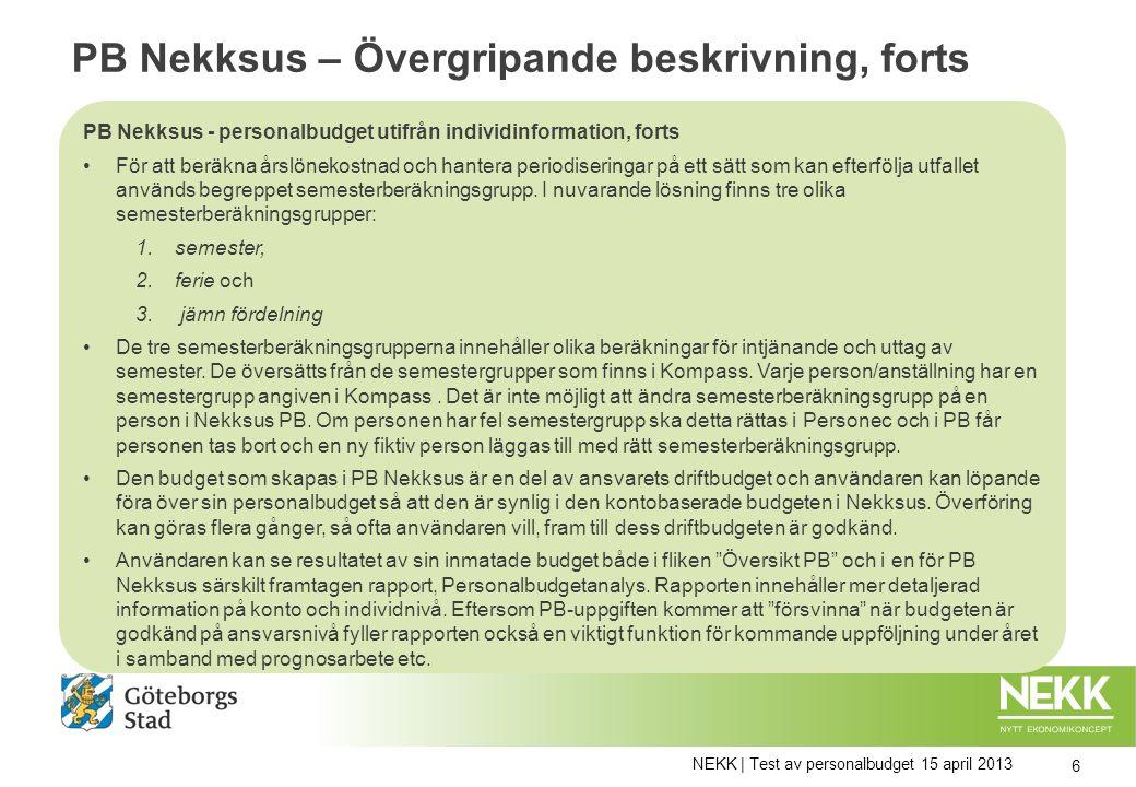 PB Nekksus – Övergripande beskrivning, forts PB Nekksus - personalbudget utifrån individinformation, forts För att beräkna årslönekostnad och hantera periodiseringar på ett sätt som kan efterfölja utfallet används begreppet semesterberäkningsgrupp.