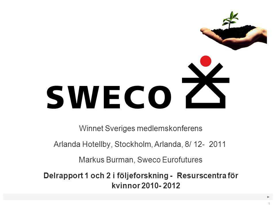 ► 1 Winnet Sveriges medlemskonferens Arlanda Hotellby, Stockholm, Arlanda, 8/ 12- 2011 Markus Burman, Sweco Eurofutures Delrapport 1 och 2 i följeforskning - Resurscentra för kvinnor 2010- 2012