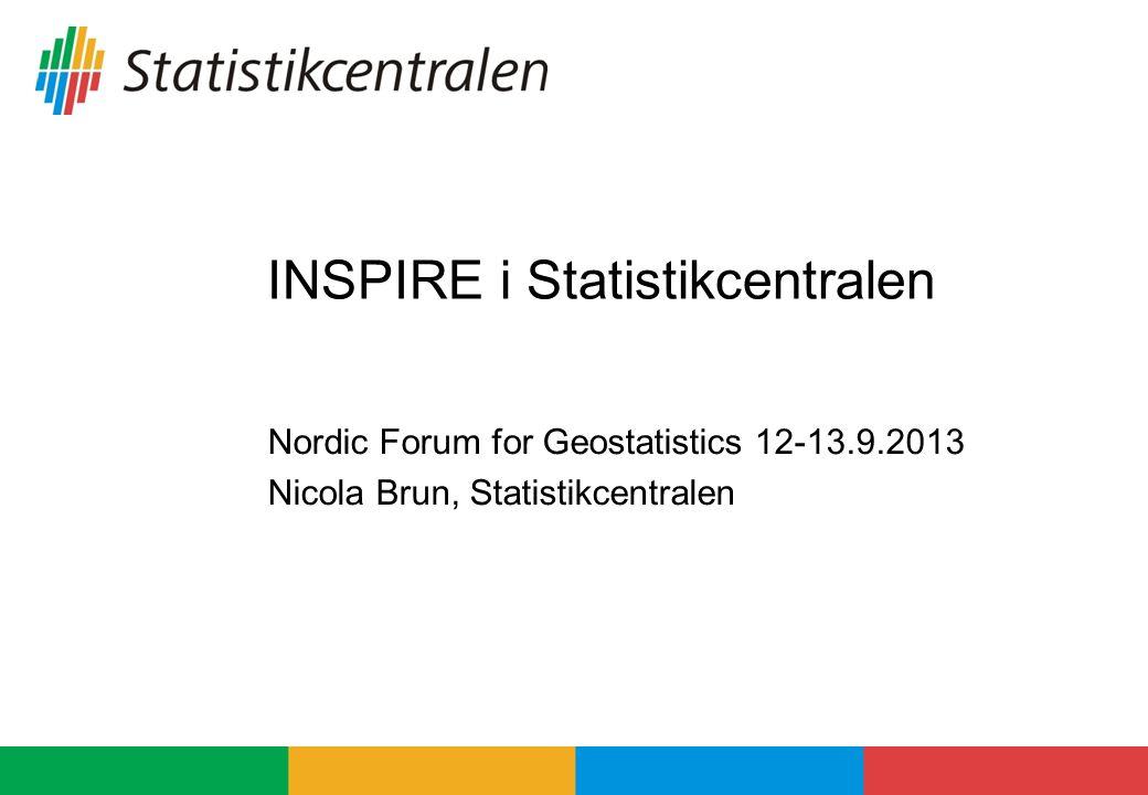 INSPIRE i Statistikcentralen Nordic Forum for Geostatistics 12-13.9.2013 Nicola Brun, Statistikcentralen