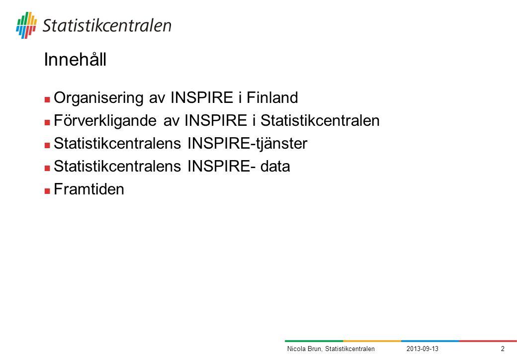 Innehåll Organisering av INSPIRE i Finland Förverkligande av INSPIRE i Statistikcentralen Statistikcentralens INSPIRE-tjänster Statistikcentralens INSPIRE- data Framtiden 2013-09-132Nicola Brun, Statistikcentralen