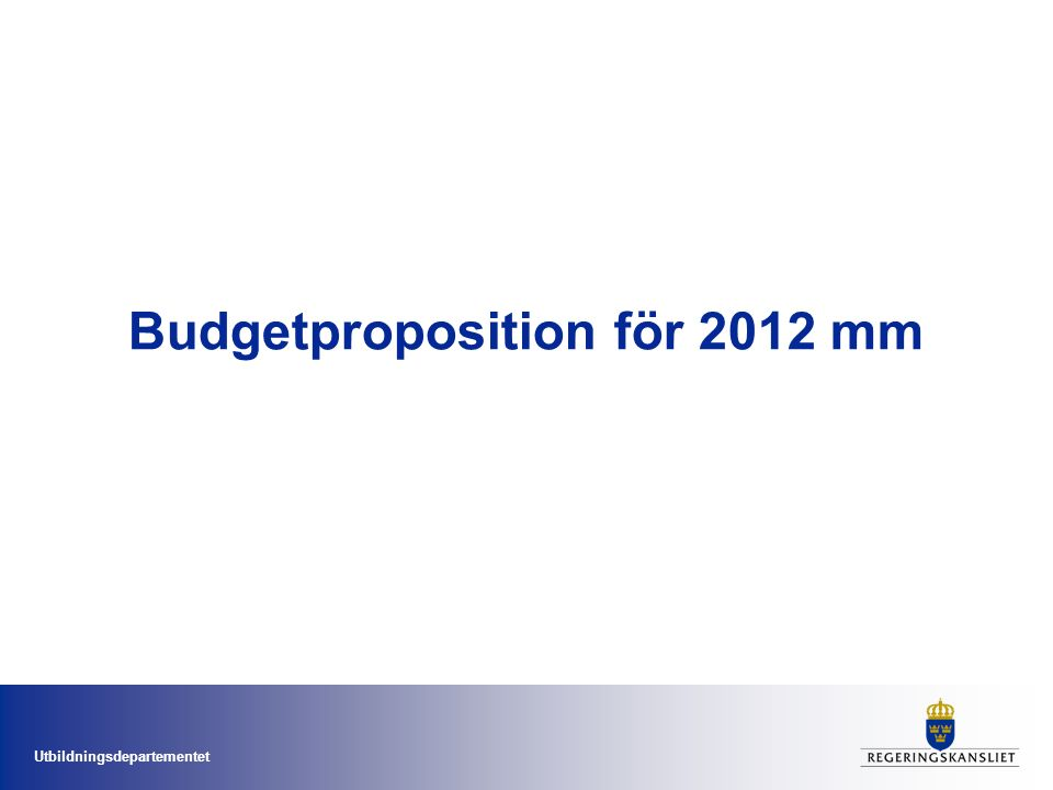 Utbildningsdepartementet Budgetproposition för 2012 mm