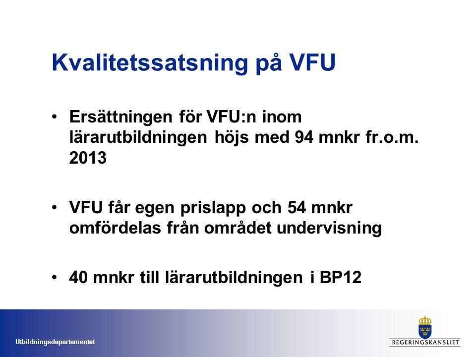 Utbildningsdepartementet Kvalitetssatsning på VFU Ersättningen för VFU:n inom lärarutbildningen höjs med 94 mnkr fr.o.m. 2013 VFU får egen prislapp oc