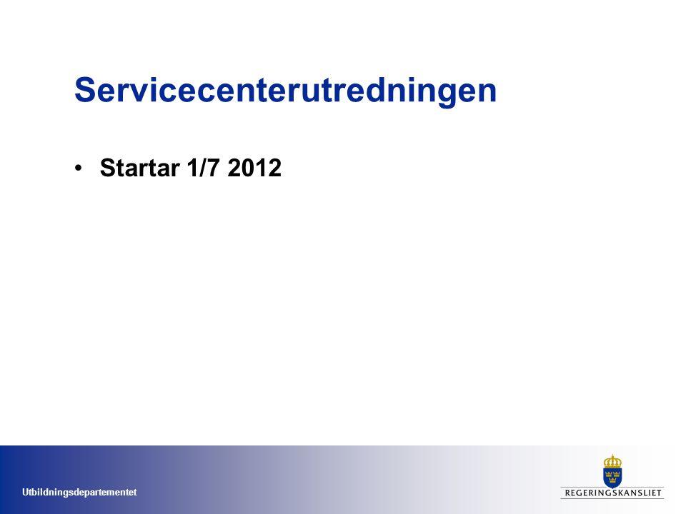 Utbildningsdepartementet Servicecenterutredningen Startar 1/7 2012