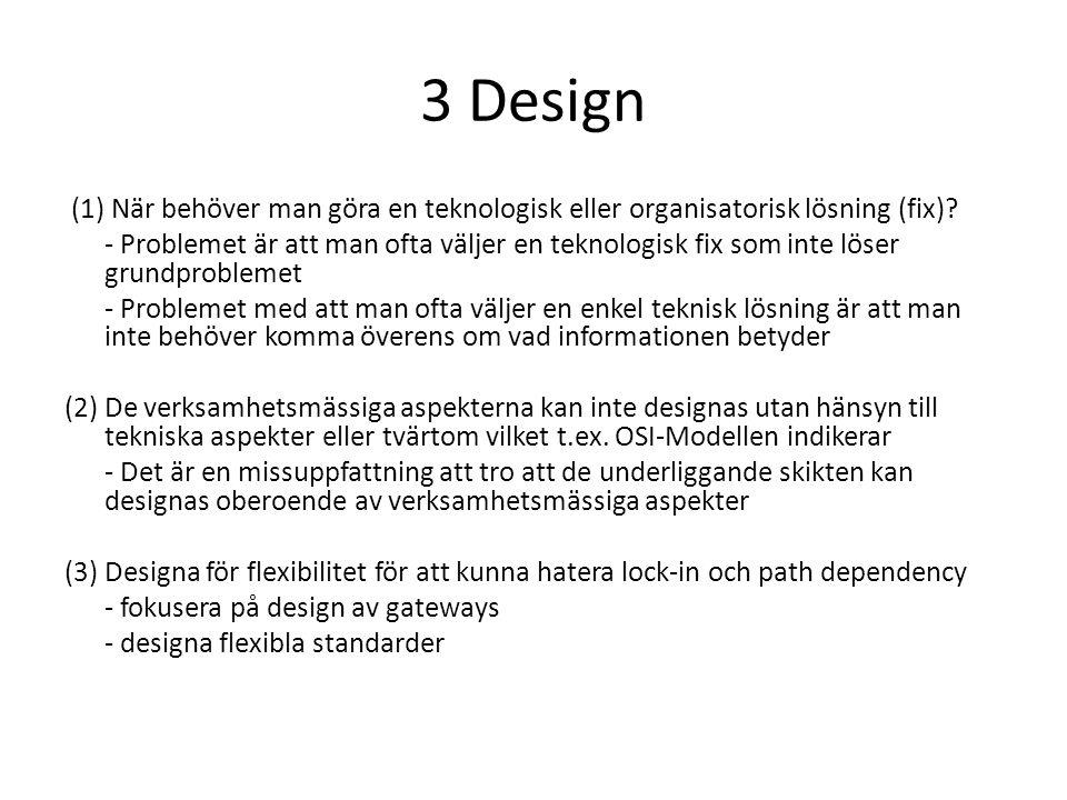 3 Design (1) När behöver man göra en teknologisk eller organisatorisk lösning (fix).