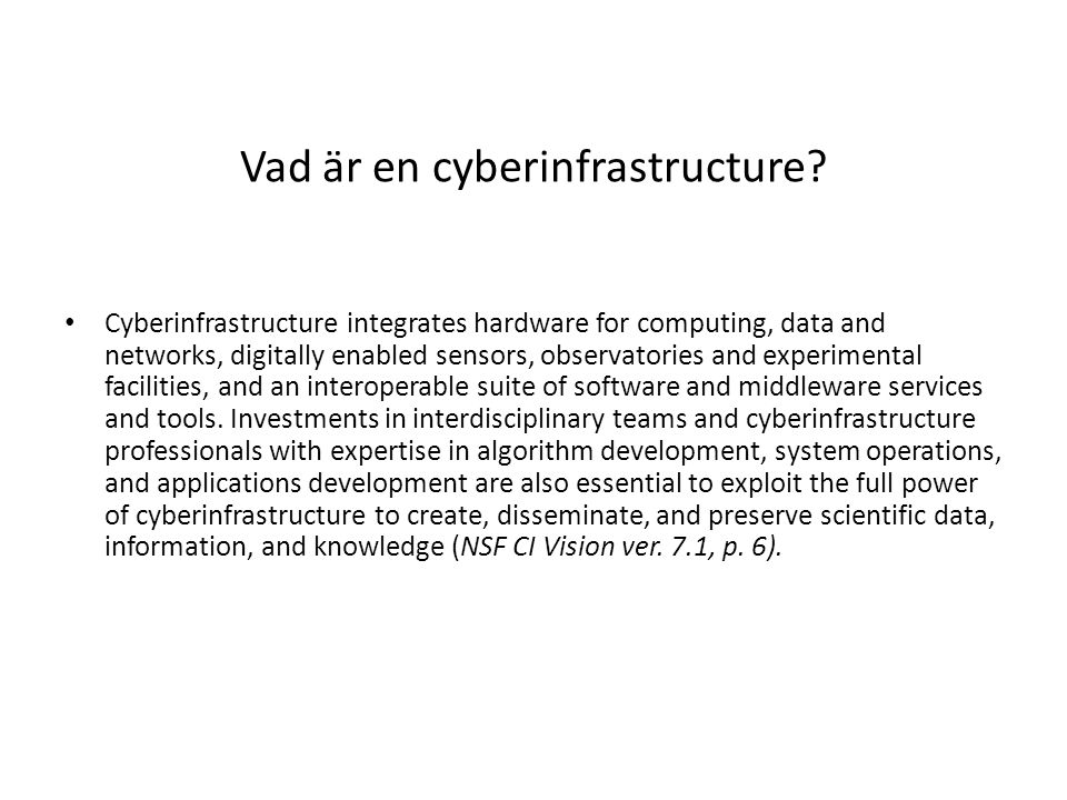 Vad är en cyberinfrastructure? Cyberinfrastructure integrates hardware for computing, data and networks, digitally enabled sensors, observatories and