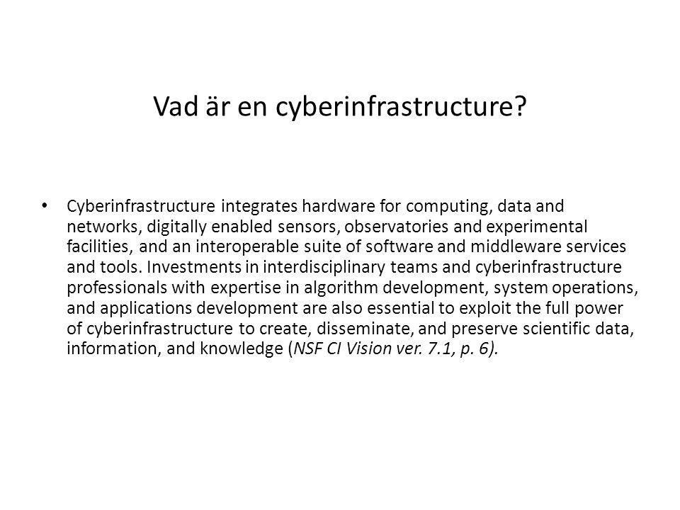 Cyberinfrastructures är en sektor e-infrastruktur inom forskningsvärlden med vissa utvidgningar när det gäller den (tekniska/horisontella) delen vilket gör att det som gäller för II även gäller för Cyberinfrastructures Det som är speciellt med CI – Användning av sensorsteknologi – Grid-computing – Kopplade till laboratorier och teknisk labutrustning – Mycket av den teknologi som används inom forskningen används också på andra håll i samhället