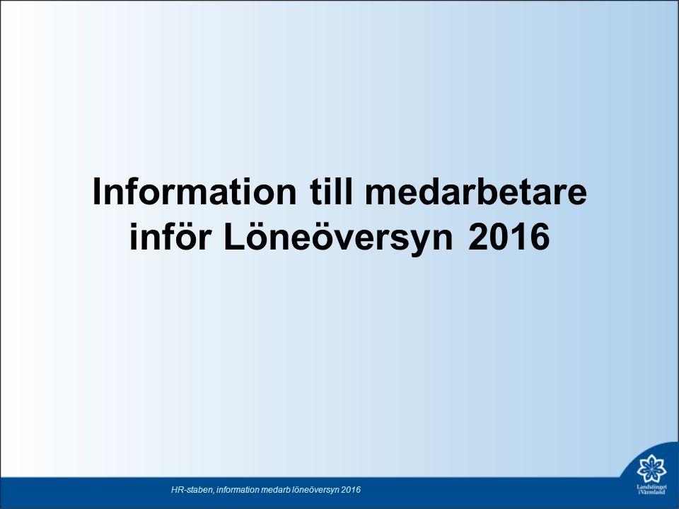 Information på intranätet: Lönebildningsprocess och samtalsmodell Chef-medarbetardialog LiVs lönepolitik Lönekartläggning LiV 2011 Lönestatistik 2015 Inriktningsdokument för LiV 2016 HR-staben, information medarb löneöversyn 2016