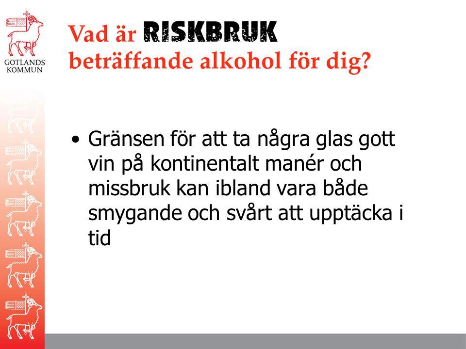 Vad är RISKBRUK beträffande alkohol för dig Gränsen för att ta några glas gott vin på kontinentalt manér och missbruk kan ibland vara både smygande och svårt att upptäcka i tid