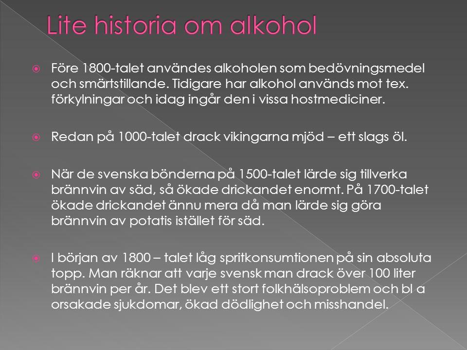  Före 1800-talet användes alkoholen som bedövningsmedel och smärtstillande. Tidigare har alkohol används mot tex. förkylningar och idag ingår den i v