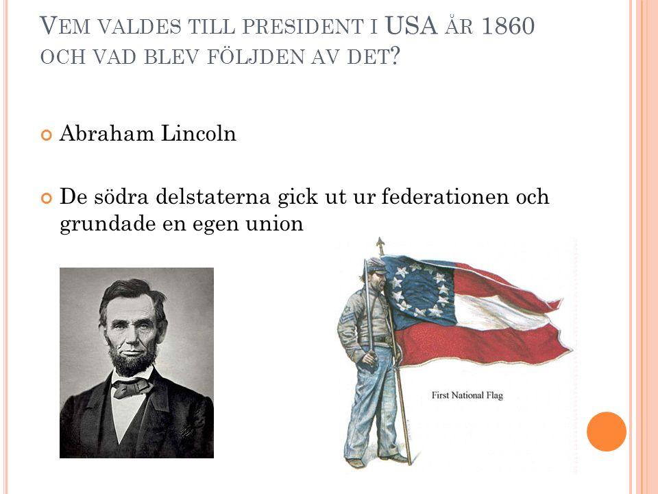 V EM VALDES TILL PRESIDENT I USA ÅR 1860 OCH VAD BLEV FÖLJDEN AV DET .