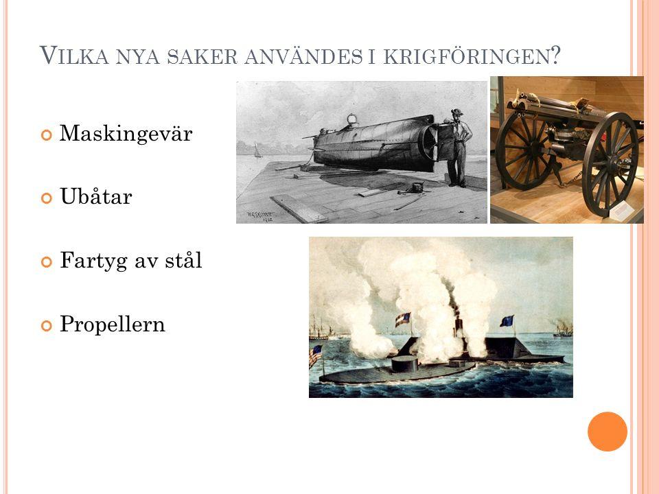 V ILKA NYA SAKER ANVÄNDES I KRIGFÖRINGEN Maskingevär Ubåtar Fartyg av stål Propellern