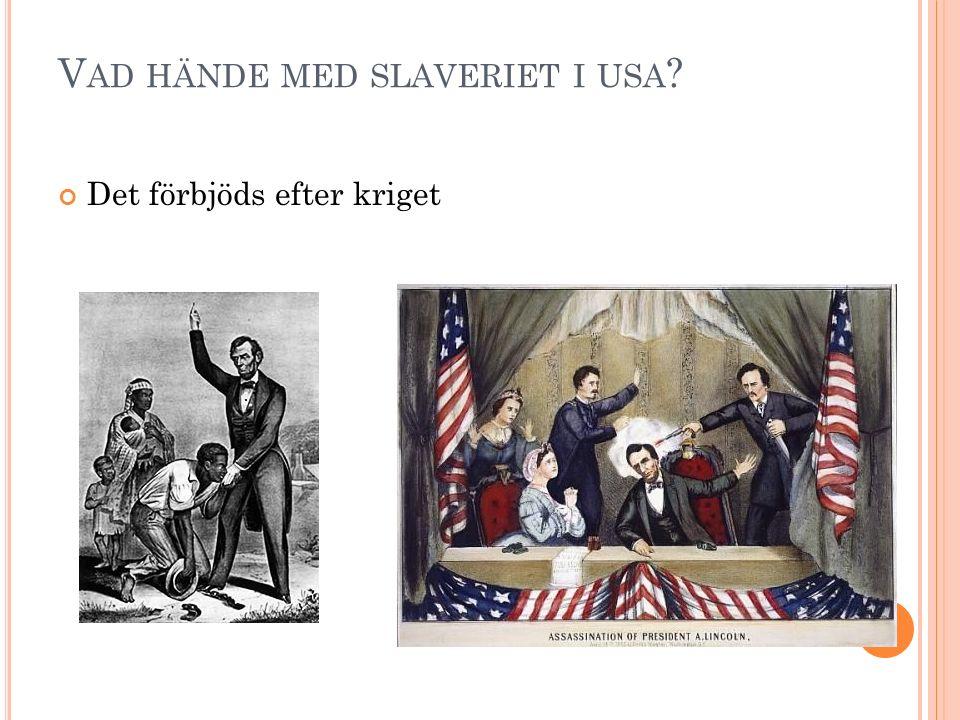V AD HÄNDE MED SLAVERIET I USA Det förbjöds efter kriget