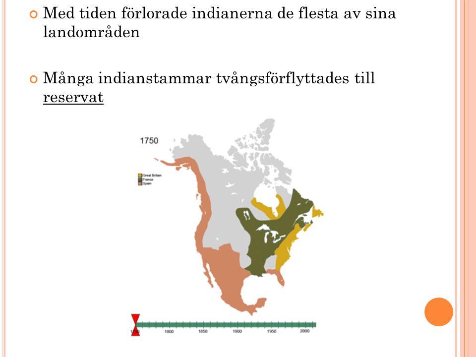 Med tiden förlorade indianerna de flesta av sina landområden Många indianstammar tvångsförflyttades till reservat