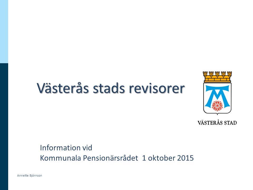 Västerås stads revisorer Information vid Kommunala Pensionärsrådet 1 oktober 2015 Annette Björnson