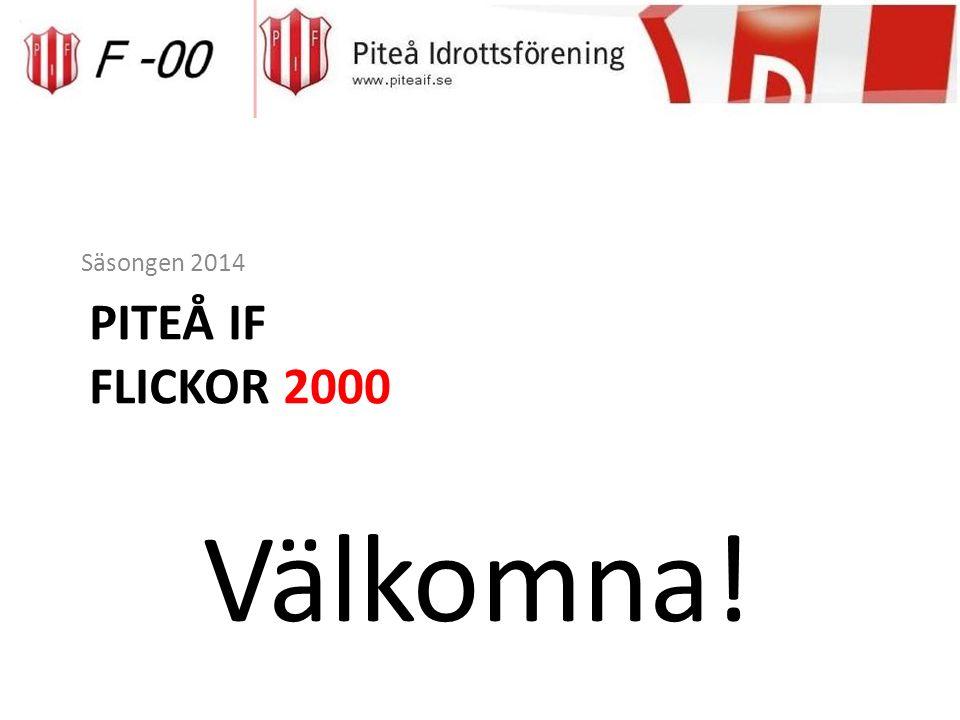 PITEÅ IF FLICKOR 2000 Säsongen 2014 Välkomna!