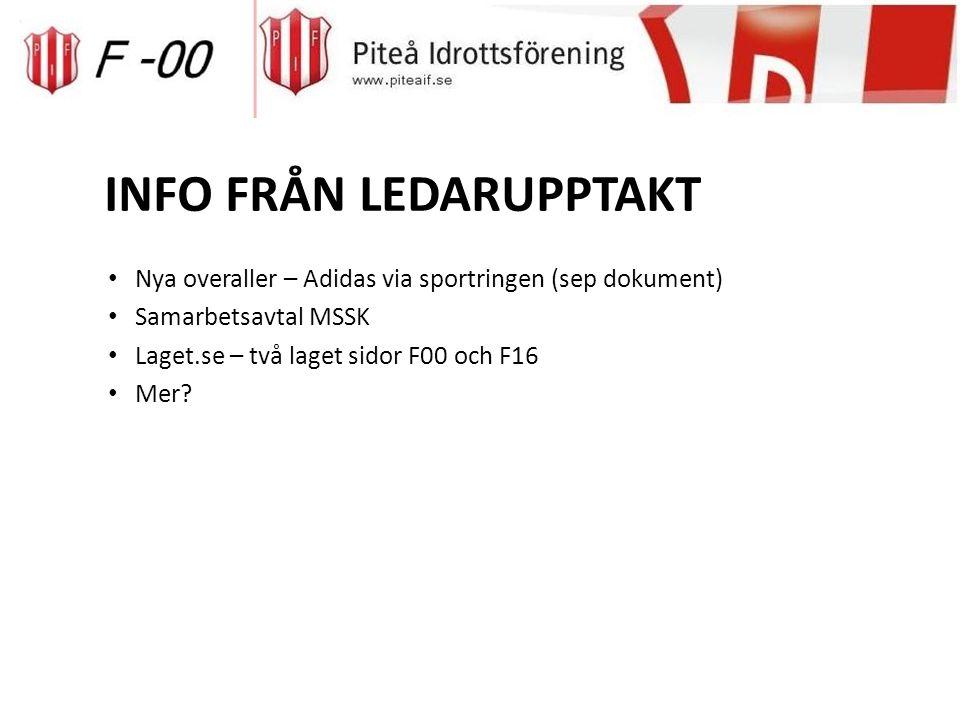 INFO FRÅN LEDARUPPTAKT Nya overaller – Adidas via sportringen (sep dokument) Samarbetsavtal MSSK Laget.se – två laget sidor F00 och F16 Mer?
