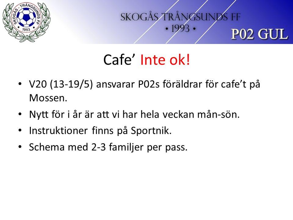 Cafe' Inte ok.V20 (13-19/5) ansvarar P02s föräldrar för cafe't på Mossen.