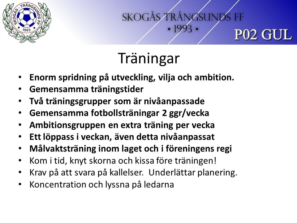 Träningar Enorm spridning på utveckling, vilja och ambition.