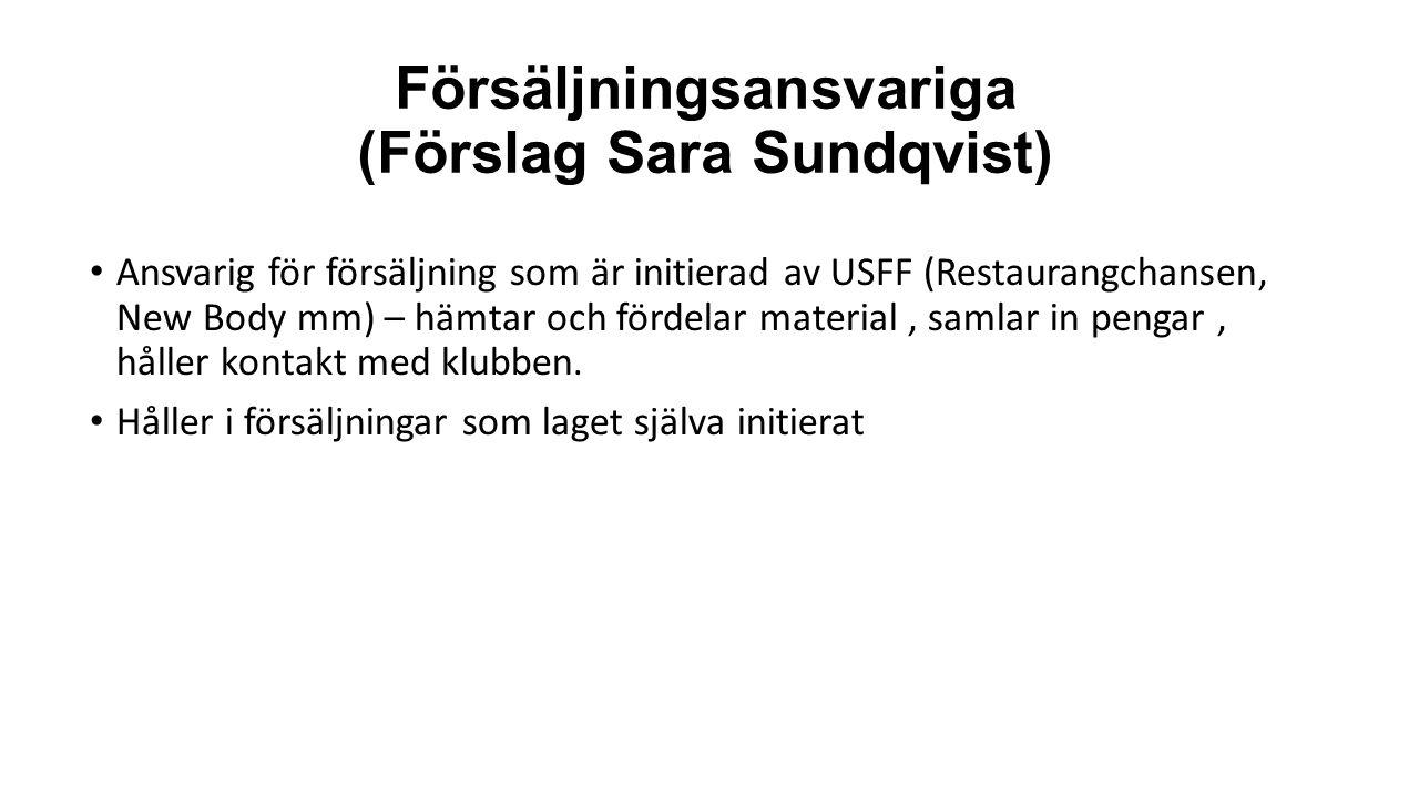 Försäljningsansvariga (Förslag Sara Sundqvist) Ansvarig för försäljning som är initierad av USFF (Restaurangchansen, New Body mm) – hämtar och fördelar material, samlar in pengar, håller kontakt med klubben.