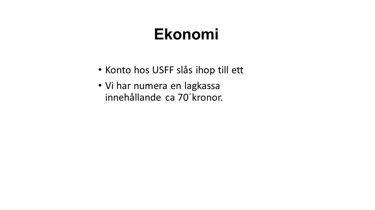 Ekonomi Konto hos USFF slås ihop till ett Vi har numera en lagkassa innehållande ca 70´kronor.