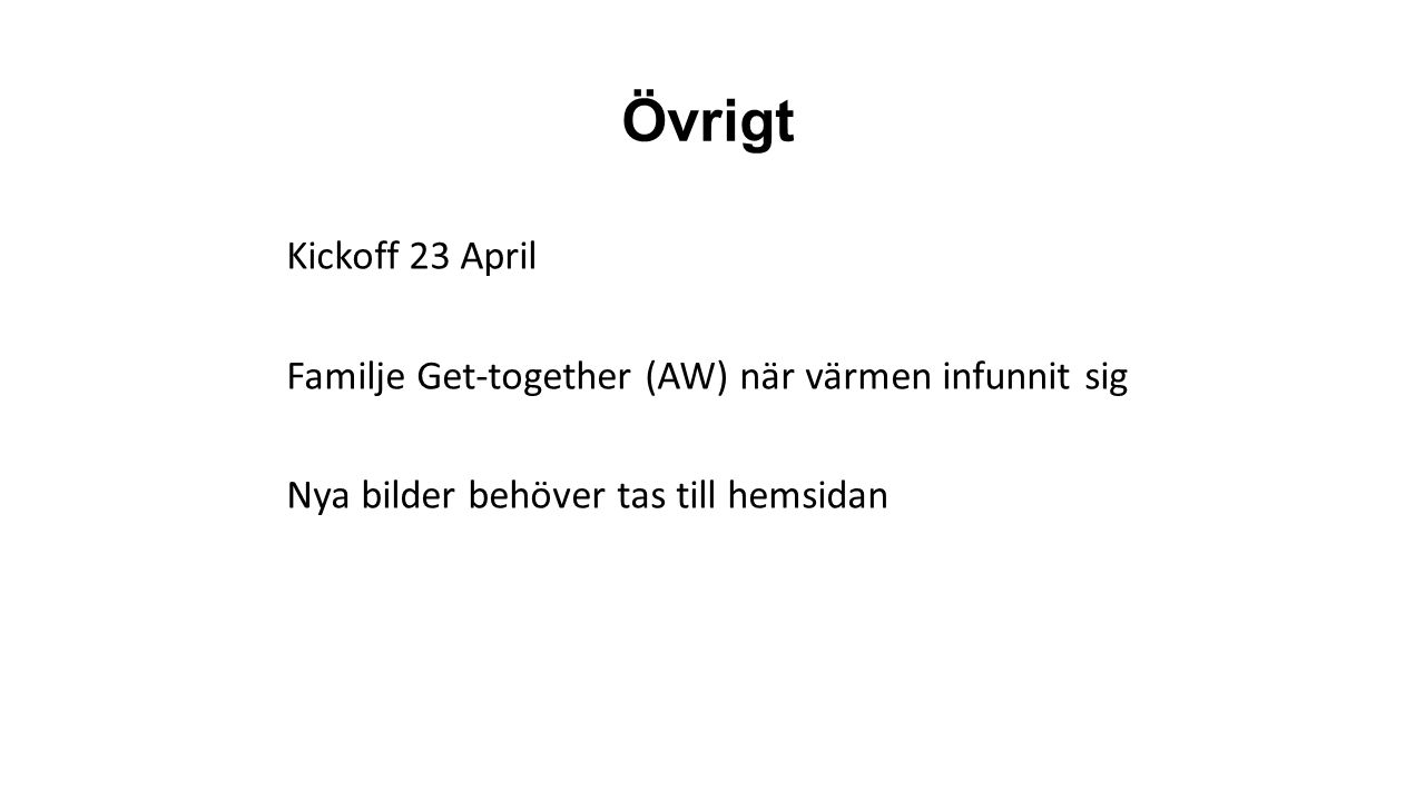 Övrigt Kickoff 23 April Familje Get-together (AW) när värmen infunnit sig Nya bilder behöver tas till hemsidan