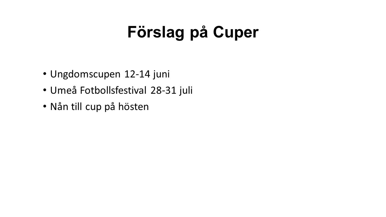 Förslag på Cuper Ungdomscupen 12-14 juni Umeå Fotbollsfestival 28-31 juli Nån till cup på hösten