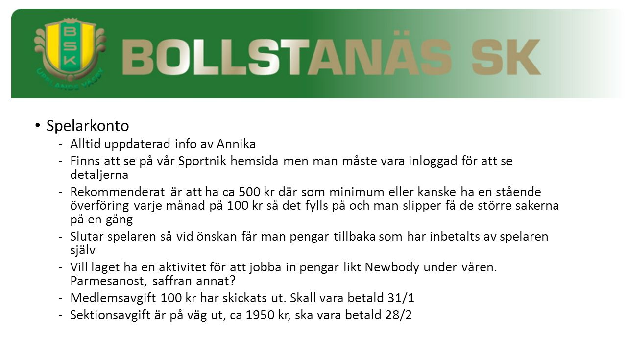 Spelarkonto -Alltid uppdaterad info av Annika -Finns att se på vår Sportnik hemsida men man måste vara inloggad för att se detaljerna -Rekommenderat ä