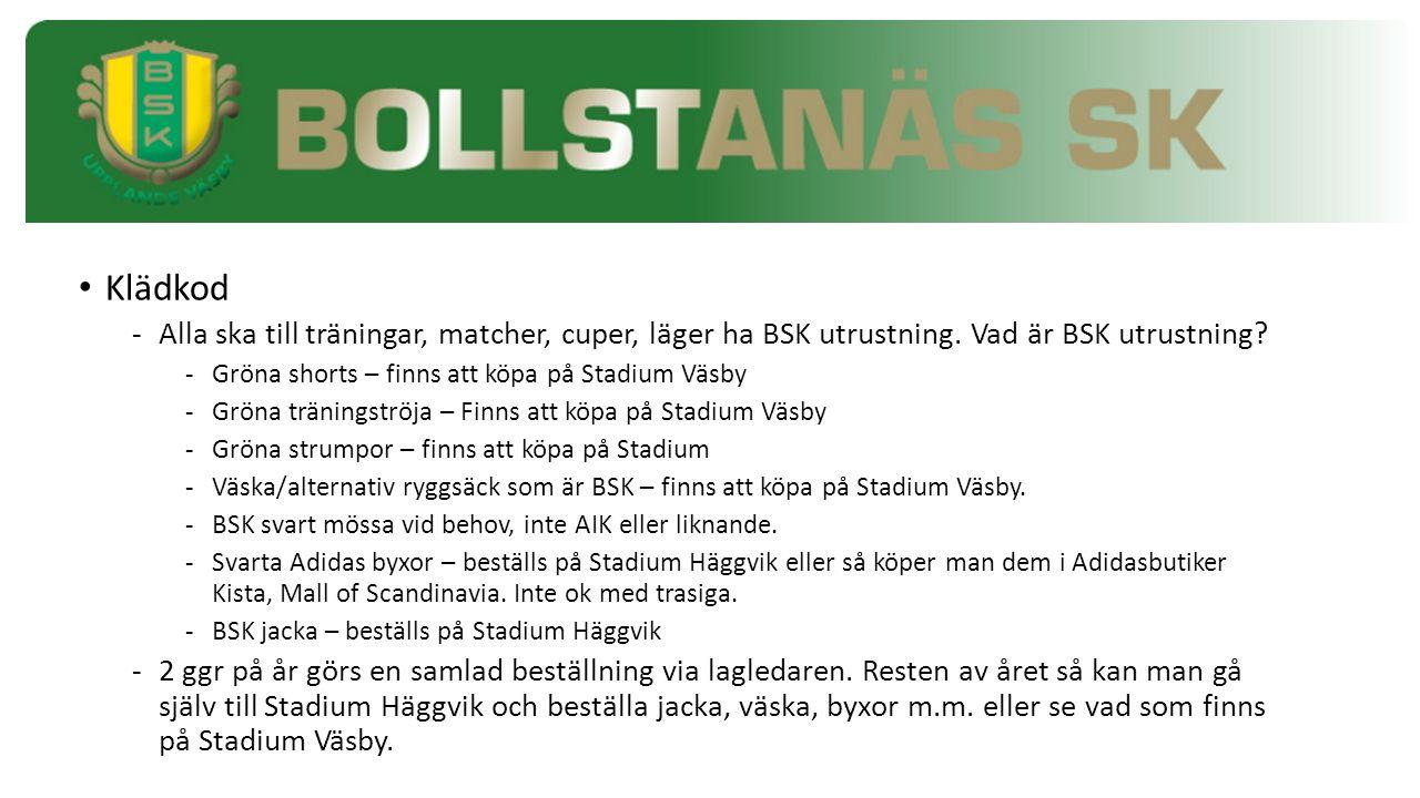 Klädkod -Alla ska till träningar, matcher, cuper, läger ha BSK utrustning. Vad är BSK utrustning? -Gröna shorts – finns att köpa på Stadium Väsby -Grö