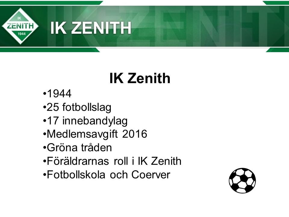 IK Zenith 1944 25 fotbollslag 17 innebandylag Medlemsavgift 2016 Gröna tråden Föräldrarnas roll i IK Zenith Fotbollskola och Coerver