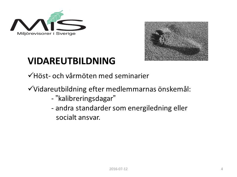 VIDAREUTBILDNING Höst- och vårmöten med seminarier Vidareutbildning efter medlemmarnas önskemål: - kalibreringsdagar - andra standarder som energiledning eller socialt ansvar.