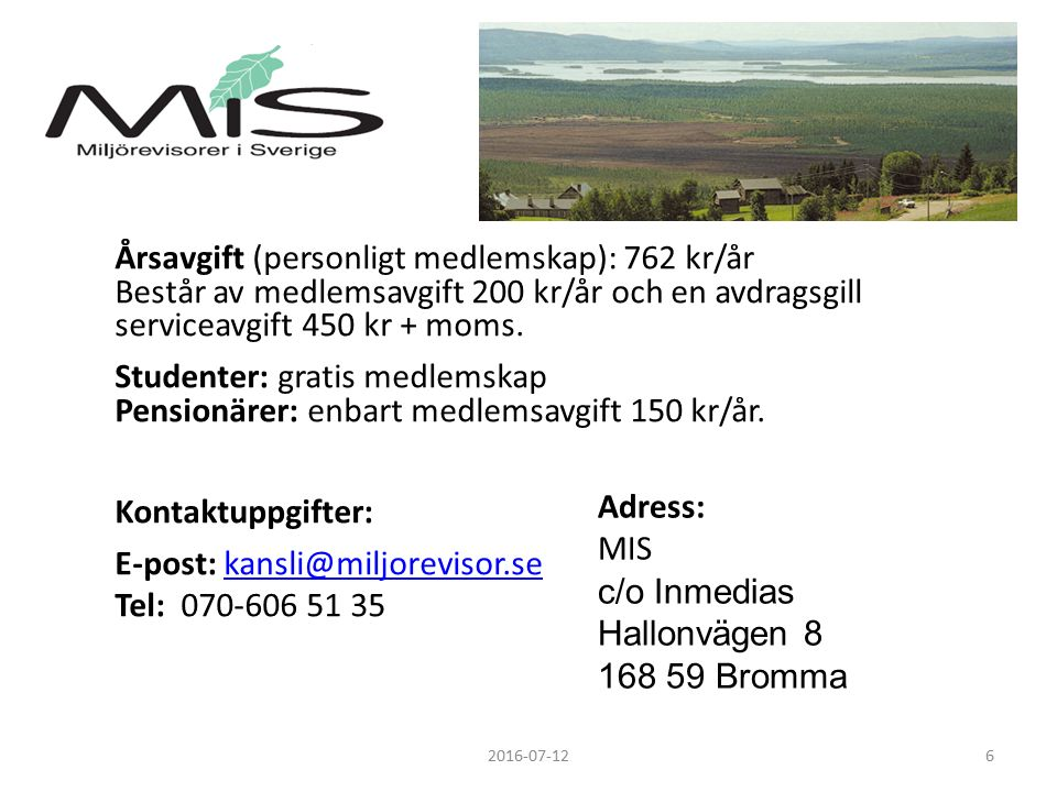 Årsavgift (personligt medlemskap): 762 kr/år Består av medlemsavgift 200 kr/år och en avdragsgill serviceavgift 450 kr + moms.