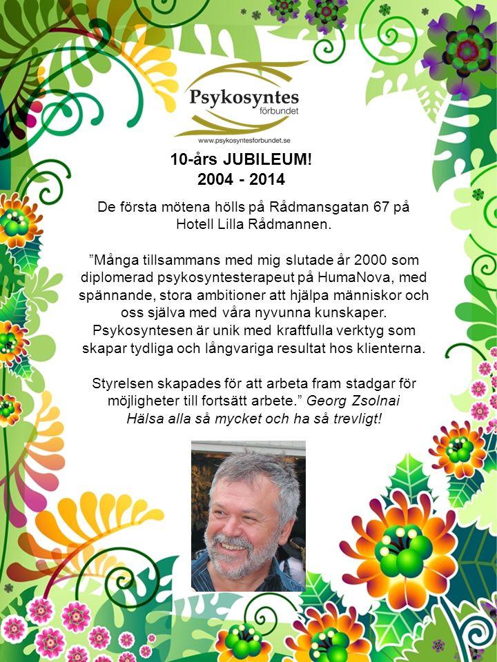 10-års JUBILEUM. 2004 - 2014 De första mötena hölls på Rådmansgatan 67 på Hotell Lilla Rådmannen.