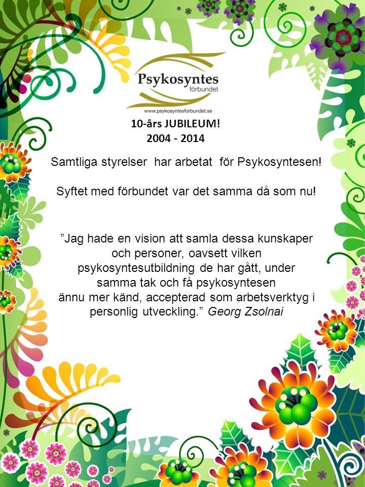 10-års JUBILEUM. 2004 - 2014 Samtliga styrelser har arbetat för Psykosyntesen.