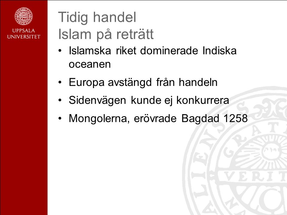 Tidig handel Islam på reträtt Islamska riket dominerade Indiska oceanen Europa avstängd från handeln Sidenvägen kunde ej konkurrera Mongolerna, erövrade Bagdad 1258
