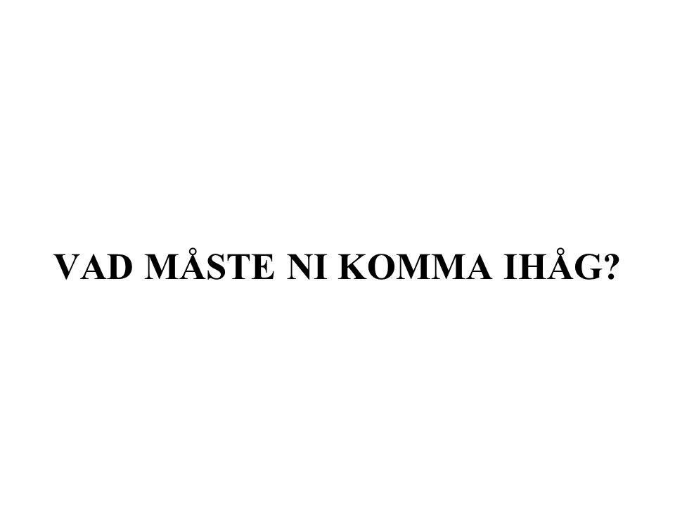 VAD MÅSTE NI KOMMA IHÅG