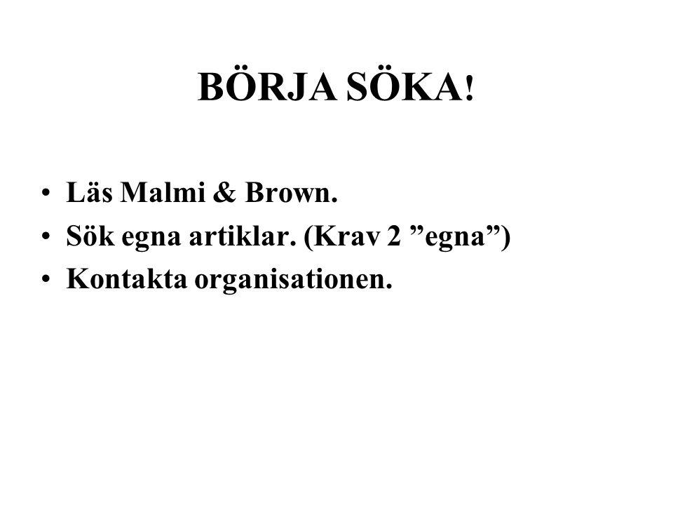 BÖRJA SÖKA ! Läs Malmi & Brown. Sök egna artiklar. (Krav 2 egna ) Kontakta organisationen.
