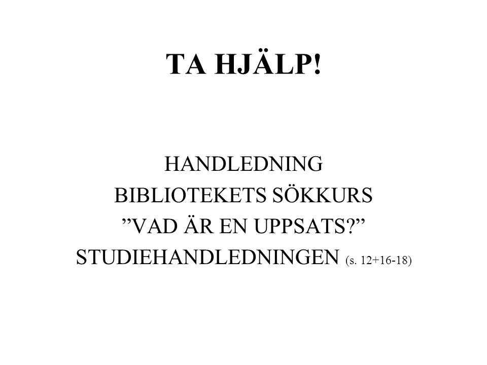 TA HJÄLP! HANDLEDNING BIBLIOTEKETS SÖKKURS VAD ÄR EN UPPSATS STUDIEHANDLEDNINGEN (s. 12+16-18)