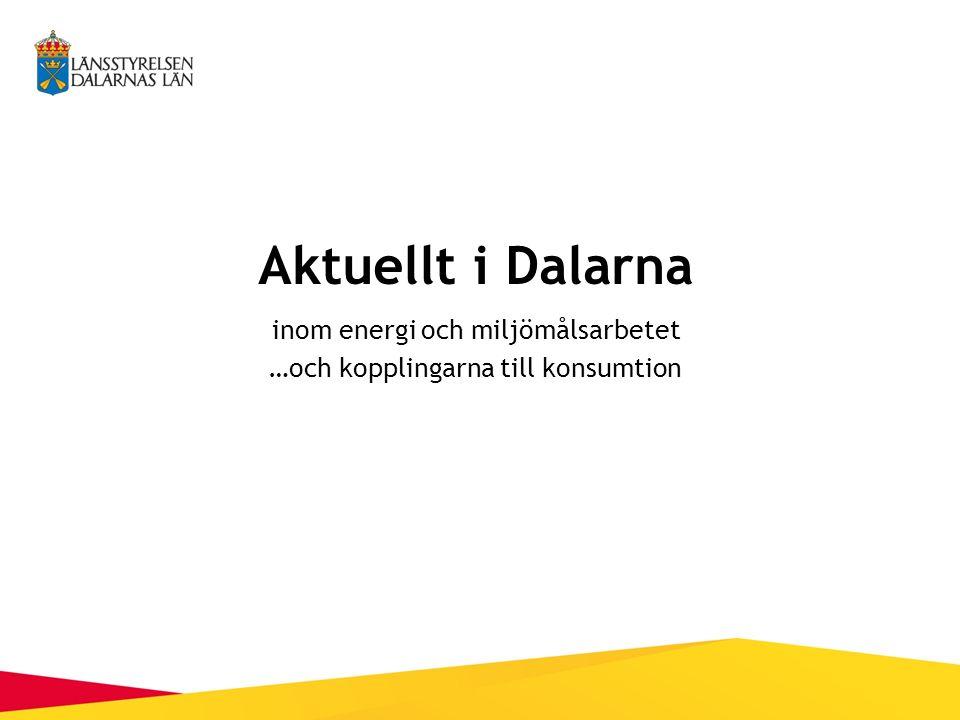 Aktuellt i Dalarna inom energi och miljömålsarbetet …och kopplingarna till konsumtion