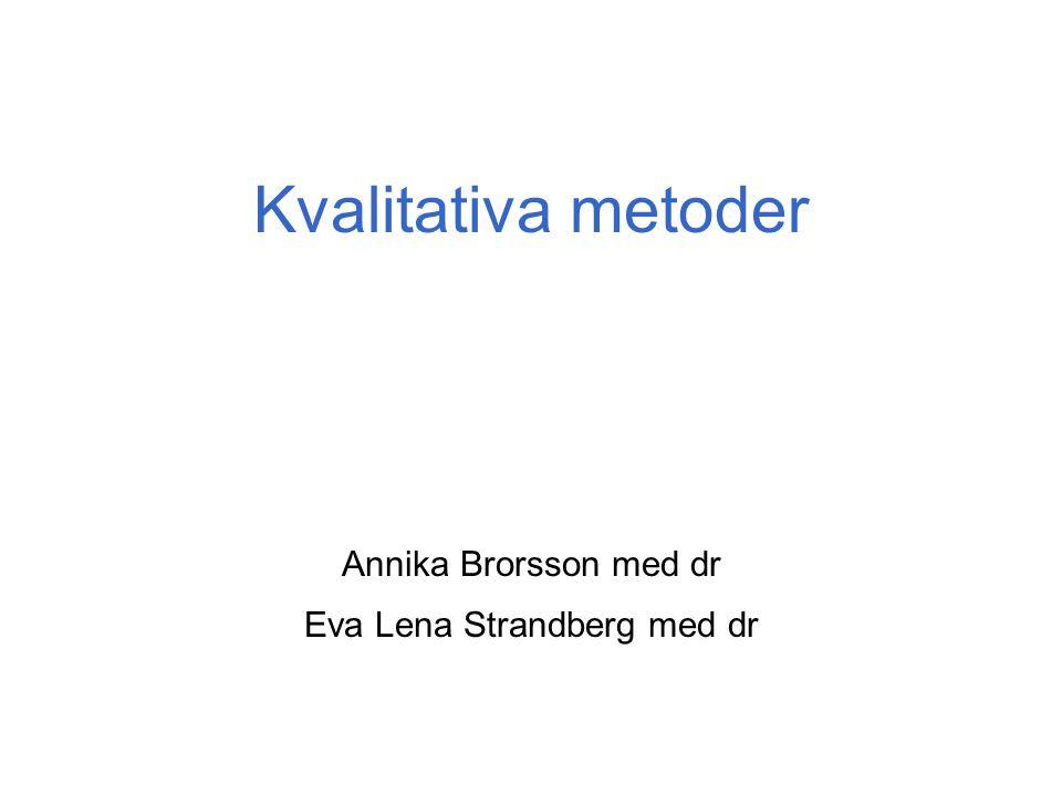 Kvalitativa metoder Annika Brorsson med dr Eva Lena Strandberg med dr